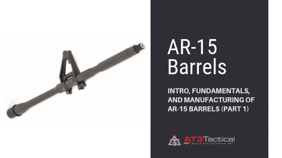 AR-15 Barrels - Intro, Fundamentals, and Manufacturing of AR-15 Barrels (Part 1)