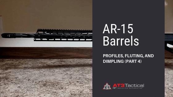 AR15 Barrels Part 4 | Profiles | Fluting | Dimpling | AT3