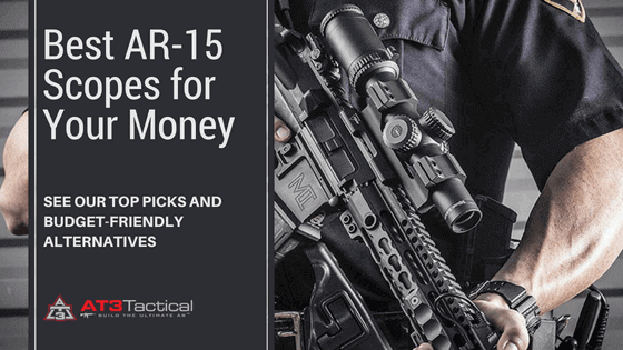 Best AR 15 Scopes & Optics for the Money